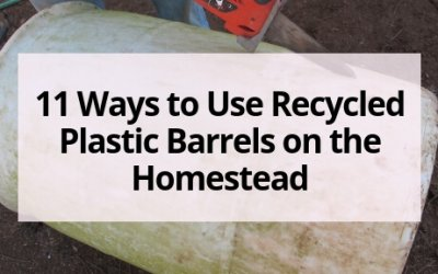 11 Ways to Use Recycled Plastic Barrels on the Homestead