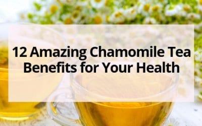 12 Amazing Chamomile Tea Benefits for Your Health