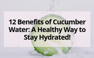 12 Benefits of Cucumber Water: A Healthy Way to Stay Hydrated!