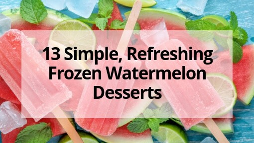 13 Simple, Refreshing Frozen Watermelon Desserts