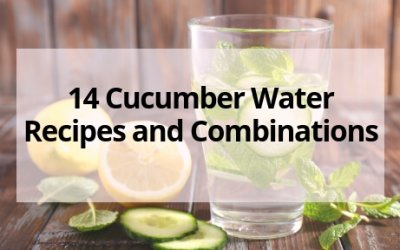 How to Make Cucumber Water + 14 Cucumber Water Recipes