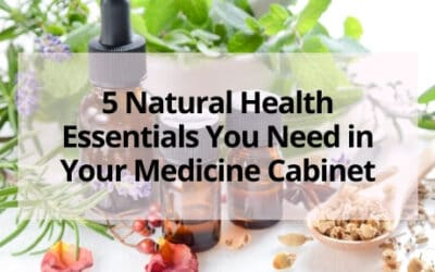 5 Natural Health Essentials You Need in Your Medicine Cabinet