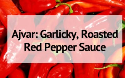 Ajvar: Garlicky, Roasted Red Pepper Sauce