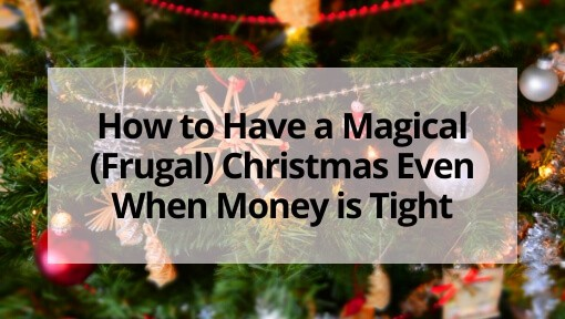 How to Have a Magical (Frugal) Christmas Even When Money is Tight