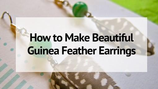 How to Make Beautiful Guinea Feather Earrings