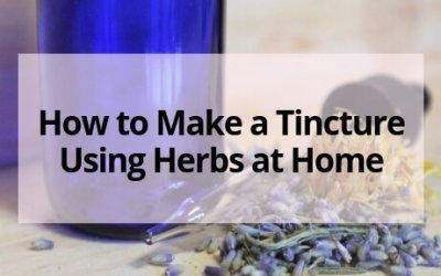 How to Make a Tincture Using Herbs at Home
