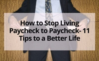 How to Stop Living Paycheck to Paycheck- 11 Tips to a Better Life