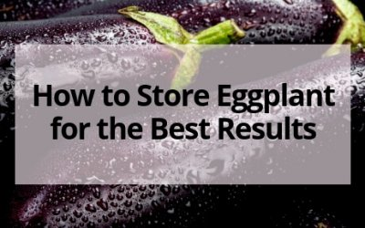 How to Store Eggplant Correctly for the Best Results