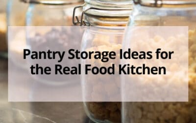 Pantry Storage Ideas for the Real Food Kitchen