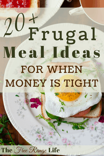 20+ Frugal Meals for When Money is Tight